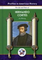 The Life and Times of Hernando Cortes / by Jim Whiting