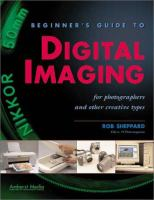 Beginner's Guide To Digital Imaging For Photographers And Other Creative Types
