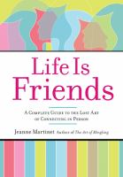 Life is friends : a complete guide to the lost art of connecting in person