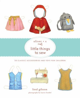 Oliver + S Little Things to Sew: 20 Classic Accessories and Toys for Children cover