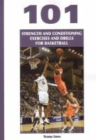 101 Strength and Conditioning Exercises and Drills for Basketball