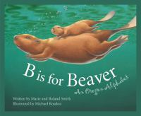 B is for beaver : an Oregon alphabet