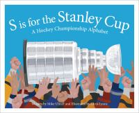 S Is for the Stanley Cup : A Hockey Championship Alphabet
