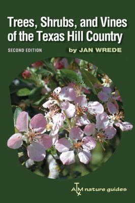 Trees, Shrubs, and Vines of the Texas Hill Country
