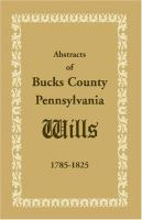 Abstracts of Bucks County, Pennsylvania, Wills, 1785-1825