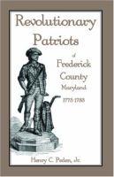 Revolutionary Patriots of Frederick County, Maryland, 1775-1783