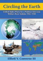 Circling the Earth: United States Plans for A Postwar Overseas Military Base System, 1942-1948