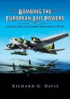 Bombing the European Axis Powers: A Historical Digest of the Combined Bomber Offensive, 1939-1945