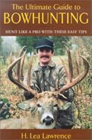 The Ultimate Guide to Bowhunting