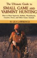 The Ultimate Guide to Small Game and Varmint Hunting