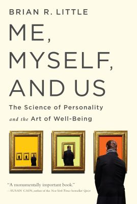 Me, myself, and us : the science of personality and the art of well-being