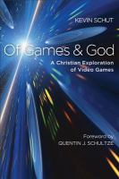 Of games and God : a Christian exploration of video games