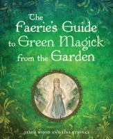 The Faeries' Guide to Green Magick From the Garden