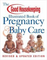 The Good Housekeeping Illustrated Book of Pregnancy & Baby Care
