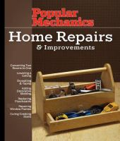 Popular Mechanics : Home Repairs & Improvements