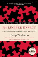 The Lucifer Effect : Understanding How Good People Turn Evil