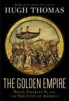 The Golden Empire : Spain, Charles V, and the Creation of America