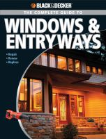 Black and Decker the Complete Guide to Windows and Entryways