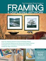 The Complete Photo Guide to Framing and Displaying Artwork; 500 Full-color How-to Photos