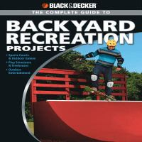 The Complete Guide To Backyard Recreation Projects