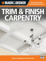 Trim & finish carpentry : techniques & tips from the pros.