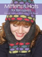 Mittens & hats for yarn lovers : detailed techniques for knitting in the round