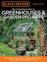 The Complete Guide To Greenhouses and Garden Projects