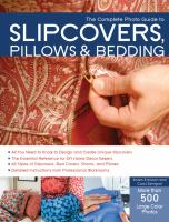 The Complete Photo Guide to Slipcovers, Pillows & Bedding