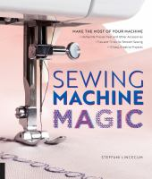 Sewing machine magic : make the most of your machine