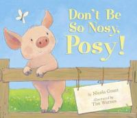 Don't Be So Nosy, Posy!