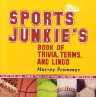 The Sports Junkie's Book of Trivia, Terms, and Lingo