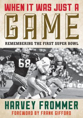 When It Was Just a Game: Remembering the First Superbowl book jacket