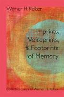 Imprints, Voiceprints, and Footprints of Memory
