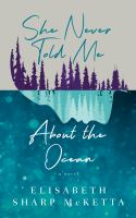 She never told me about the ocean : a novel