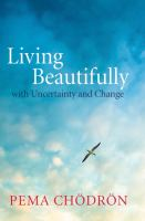 Living Beautifully With Uncertainty and Change
