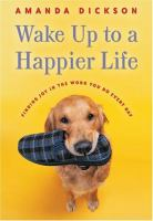 Wake up to A Happier Life Finding Joy in the Work You Do Every Day