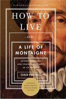 How To Live: Or, A Life of Montaigne in One Question and Twenty Attempts at an Answer