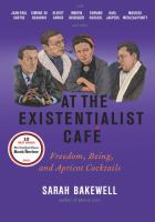 At the existentialist café : freedom, being, and apricot cocktails with Jean-Paul Sartre, Simone de Beauvoir, Albert Camus, Martin Heidegger, Karl Jaspers, Edmund Husserl, Maurice Merleau-Ponty and others