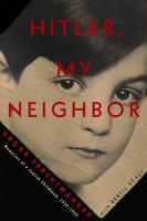 Hitler, My Neighbor : Memories of A Jewish Childhood, 1929-1939