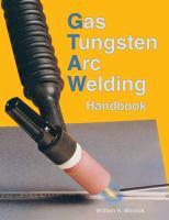 Gas Tungsten Arc Welding Handbook