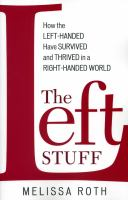 The Left Stuff : How the Left-handed Have Survived and Thrived in a Right-handed World.