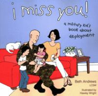 I miss you! : a military kid's book about deployment