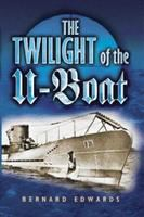 The Twilight of the U-boats