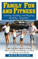 Family fun and fitness : getting healthy and staying healthy-together
