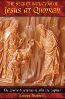 The Secret Initiation of Jesus at Qumran : the Essene Mysteries of John the Baptist