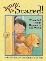 Jenny is scared! : when sad things happen in the world