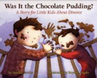Was it the chocolate pudding? : a story for little kids about divorce