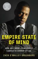 Empire state of mind : how Jay-Z went from street corner to corner office