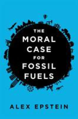 Cover image for The Moral Case for Fossil Fuels