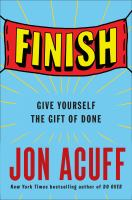FINISH : STOP MAKING PERFECT THE ENEMY OF DONE